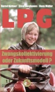 »LPG. Zwangskollektivierung oder Zukunftsmodell?« edition Berolina Berlin 2015, 160 S. Preis: € 9,99 ISBN: 978-3958410244