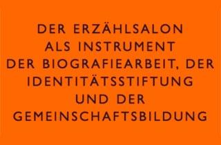 Der Erzählsalon als Instrument der Biografiearbeit
