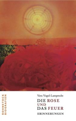 Buchcover: Vera Vogel-Lamprecht »Die Rose und das Feuer« (2010, 500 Exemplare)