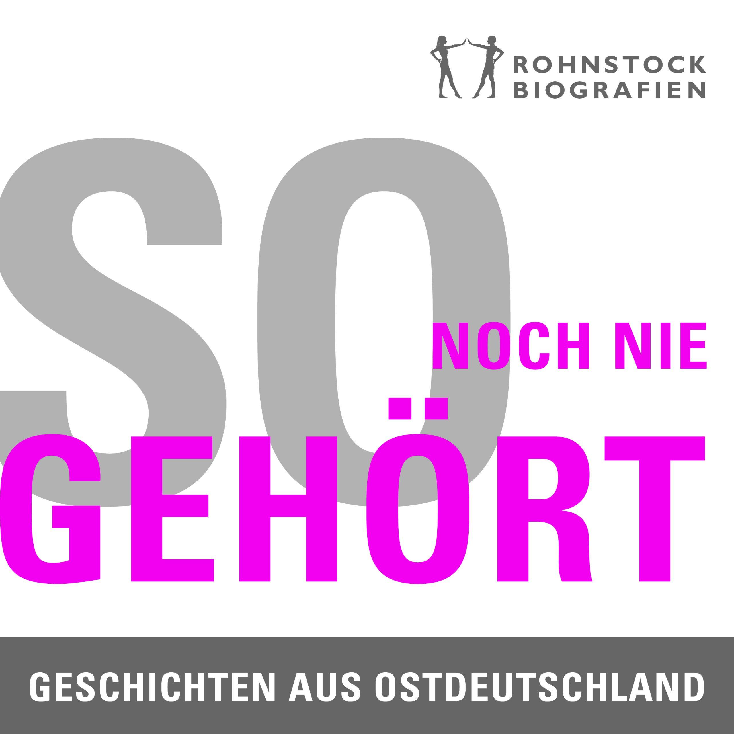 So noch nie gehört. Geschichten aus Ostdeutschland - Rohnstock Biografien